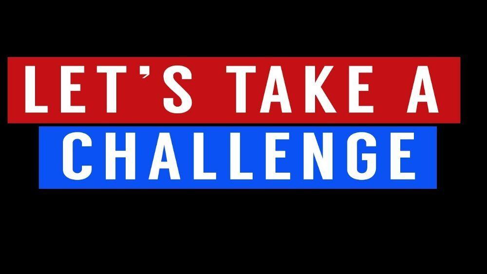 Take it as a challenge